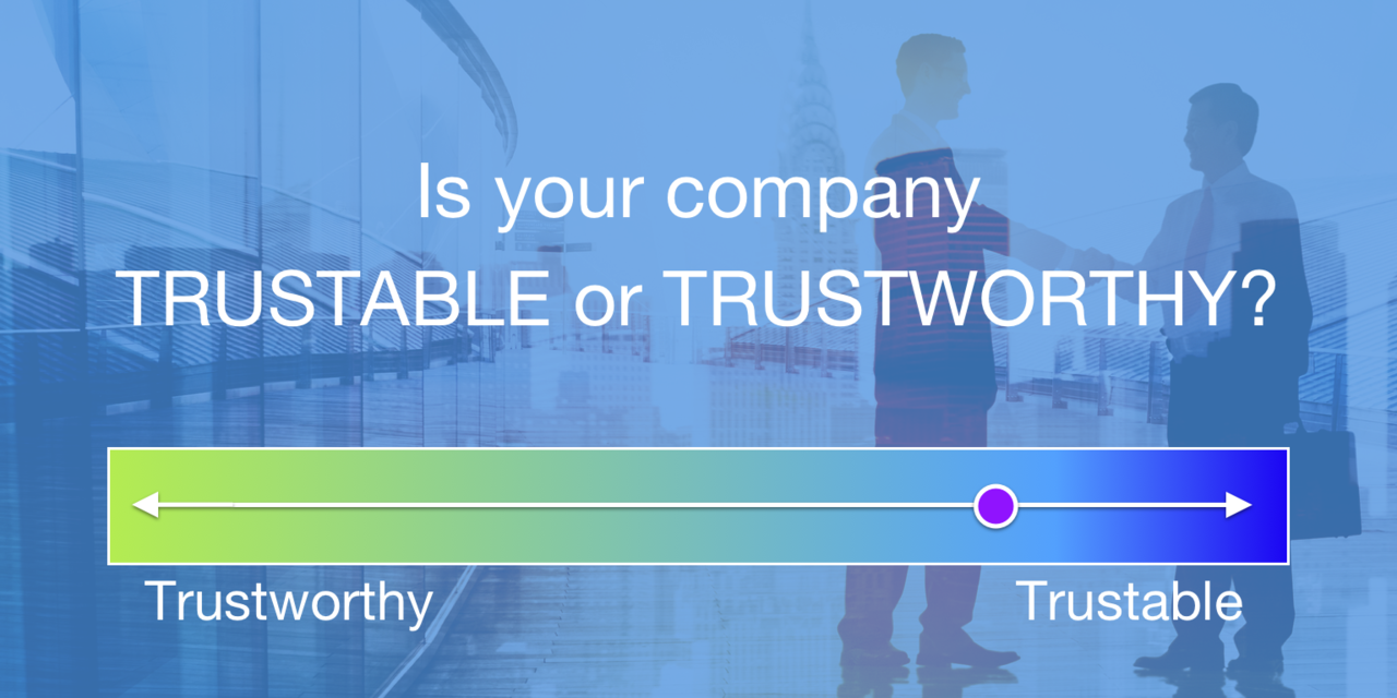 is your company trustable or trustworthy?